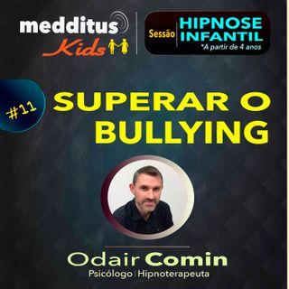 #11 Hipnose Infantil para Superar o Bullying | Dr. Odair Comin