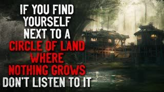 """""""If you find yourself next to a circle of land where nothing grows, don't listen to it""""  Creepypasta"""