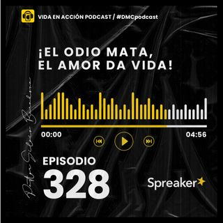 EP. 328 | ¡El odio mata, el amor da vida! | #DMCpodcast