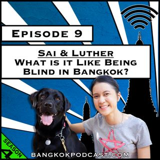 Sai & Luther: What's it Like Being Blind in Bangkok? [Season 4, Episode 9]