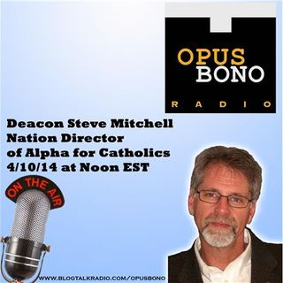 Opus Bono Radio with Deacon Steve Mitchell