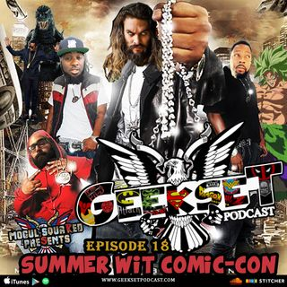 Geekset Episode 18: Summer Wit Comic-Con