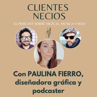 Clientes Necios con Paulina Fierro