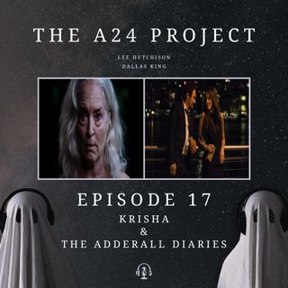 17 - Krisha & The Adderall Diaries