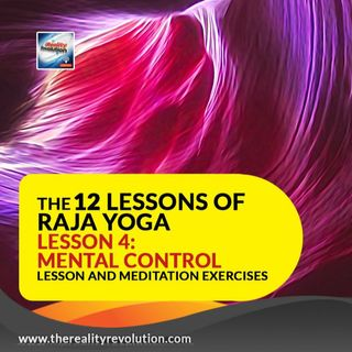 The 12 lessons of Raja Yoga Lesson 4: Mental Control - Lessons and Meditation Exercises