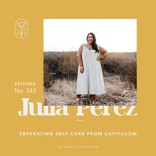 S05 Episode 243 | Julia Perez of Jae and Leona on separating self care from capitalism, launching a skincare line during the pandemic & advo
