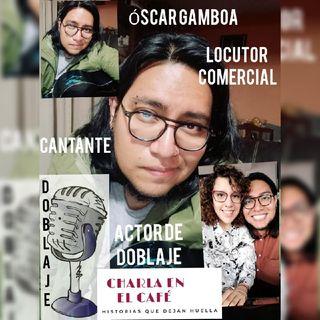 Charla en el Café con Óscar Gamboa. Actor de doblaje, Locutor comercial y más.