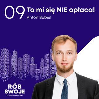 9: To mi się nie opłaca! Anton Bubiel
