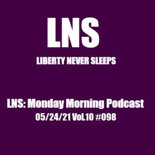LNS: Monday Morning Podcast 05/24/21 Vol.10 #098