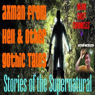 Axman From Hell & Other Gothic Tales | Interview with Keven McQueen | Podcast