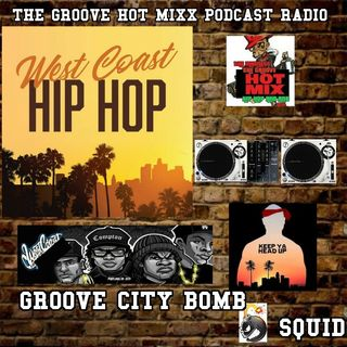 THE GROOVE HOT MIXX PODCAST RADIO WESTCOAST  WIT THE GROOVE CITY BOMB SQUID