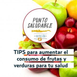 TIPS para aumentar el consumo de frutas y verduras para tu salud