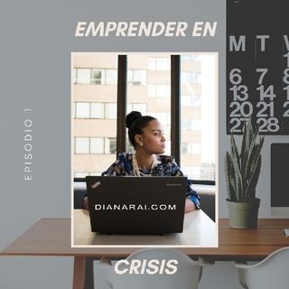 Emprender En Crisis Ep. 1