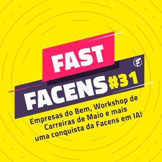 FAST Facens #31 Empresas do Bem, Workshop de Carreiras de Maio e mais uma conquista da Facens em IA!