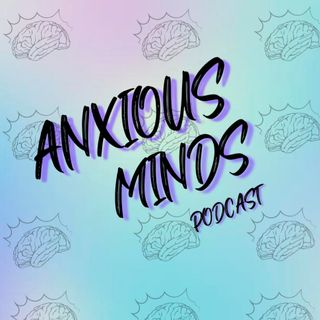 Anxious Minds - Pandemic Woes