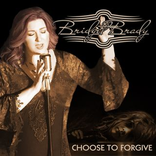 Bridget Brady - Choose to Forgive