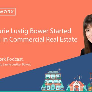 How Laurie Lustig Bower Started Working In Commercial Real Estate