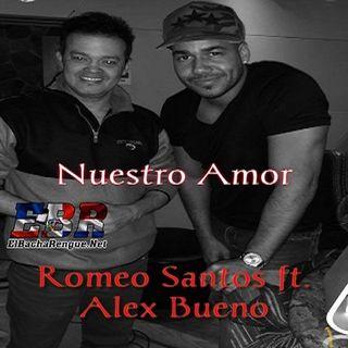 Romeo Santos ft. Alex Bueno - Nuestro Amor
