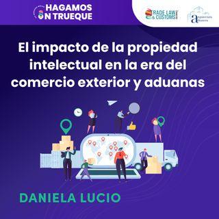 EP32. El impacto de la propiedad intelectual en la era de Comercio Exterior y Aduanas  ⋅ Con Daniela Lucio Espino