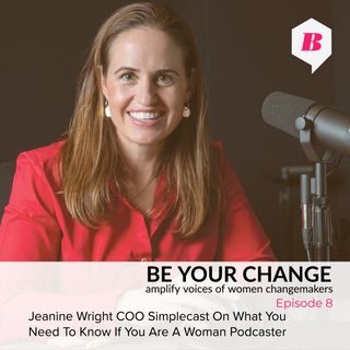 Jeanine Wright COO Simplecast On What You Need To Know If You Are A Woman Podcaster