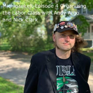 MichiganLeft Episode 4 Organizing the Labor Class Andy Argo and Nick Clark