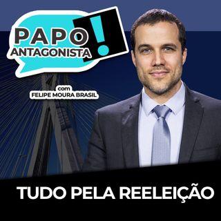 TUDO PELA REELEIÇÃO - Papo Antagonista com Felipe Moura Brasil e Claudio Dantas