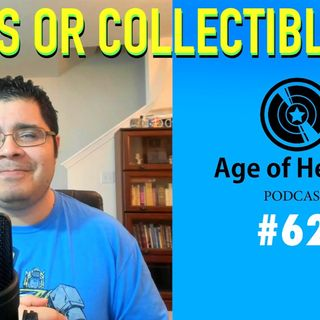 Toys or Collectibles? | Age of Heroes #62