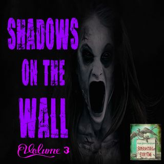 Shadows on the Wall | Volume 3 | Podcast E116