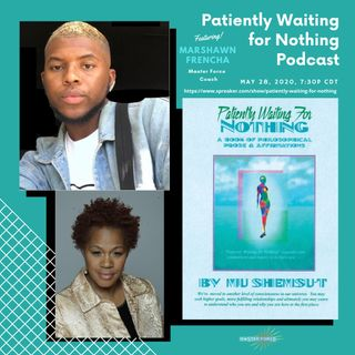 Patiently Waiting For Nothing Podcast #11 - Marshawn Frencha