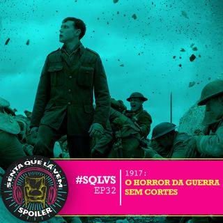 #SQLVS 32 - 1917: O Horror Da Guerra Sem Cortes