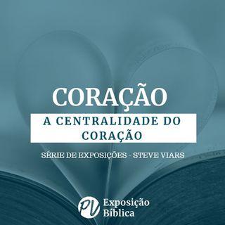 Coração - A Centralidade do Coração - Dr. Steve Viars