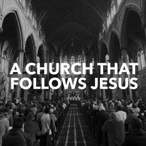 A Church that Follows Jesus (Part 2)