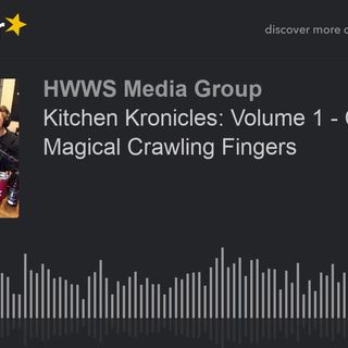 Kitchen Kronicles: Volume 1 - Chapter 2 - Magical Crawling Fingers