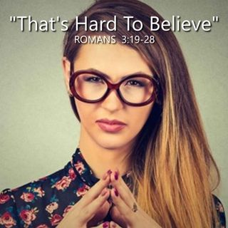 "6-14-20  MESSAGE - ""That's Hard To Believe"""