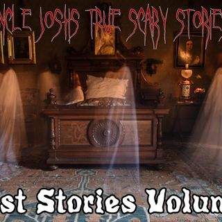 Uncle Josh's True Scary Stories - Ghost Stories Volume 1