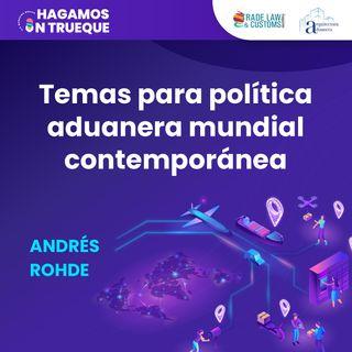 EP12. Temas para política aduanera mundial contemporánea ⋅ Con Andrés Rohde