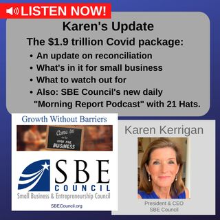 What the $1.9 trillion Covid package & reconciliation mean for small business. Also: SBE Council's new daily podcast with 21 Hats.