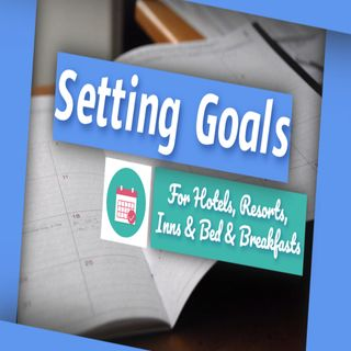 Setting Goals – For Hotels, Resorts, Inns & Bed & Breakfasts | Ep. #197