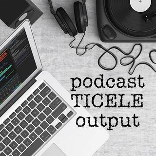 Podcast TICELE Output