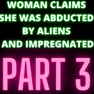 Woman Claims She Was Abducted By Aliens and Impregnated - Audrey - Part 3