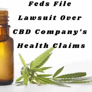 Feds File Lawsuit Over CBD Company's Health Claims