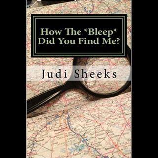 Judi Sheeks How The Bleep Did You Find Me