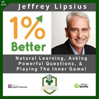 Jeffrey Lipsius - Natural Learning, Asking Powerful Questions, & Playing the Inner Game! - EP176