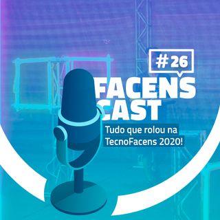 Facens Cast #26 Tudo que rolou na TecnoFacens 2020!
