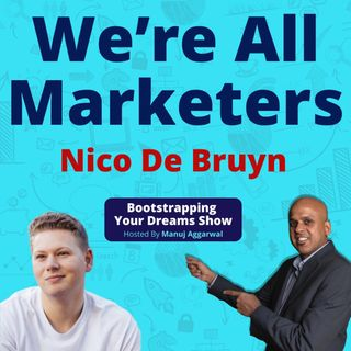 130 | We're All Marketers | Using Storytelling For Branding And Customer Engagement | Nico De Bruyn