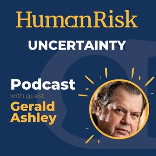 Gerald Ashley on Uncertainty & how it impacts our decision-making