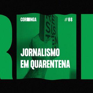 #08 - Jornalismo em Quarentena