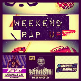 Weekend Rap Up Ep. 24: UFC 209, NFL Combine, & March Madness