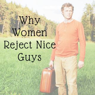 Why Women Reject Nice Guys