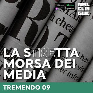 #9 - La stretta morsa dei media